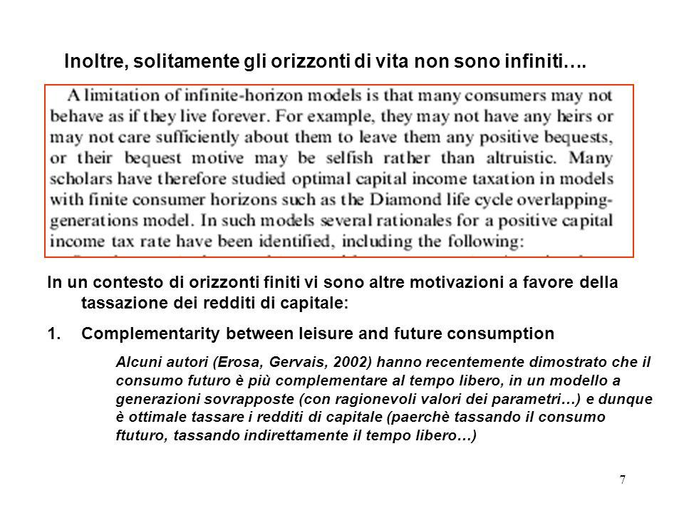 7 In un contesto di orizzonti finiti vi sono altre motivazioni a favore della tassazione dei redditi di capitale: 1.Complementarity between leisure an