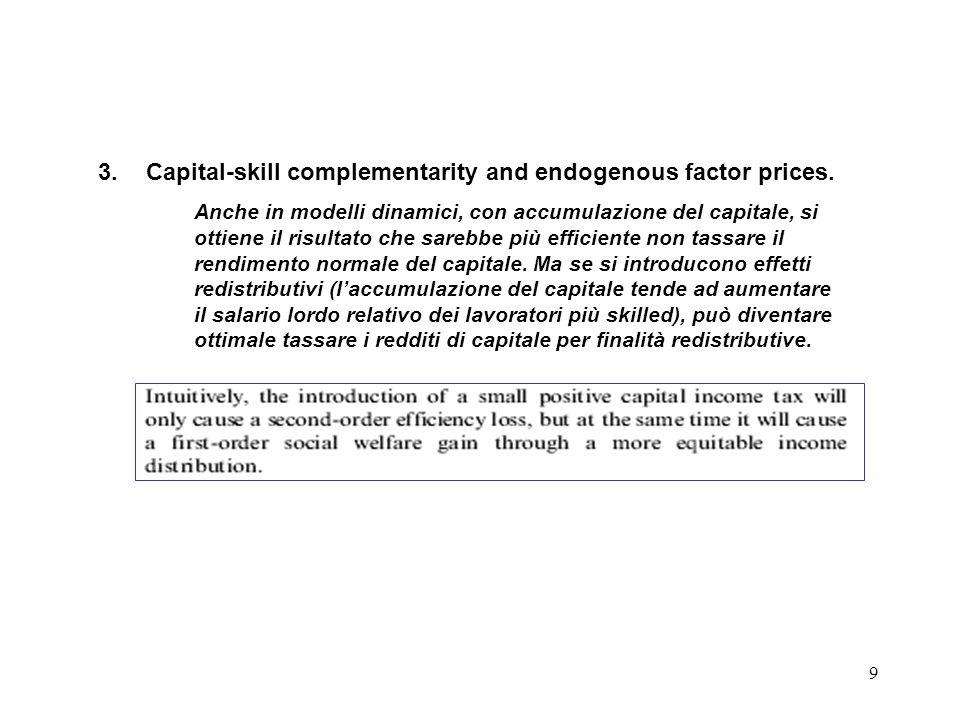 9 3.Capital-skill complementarity and endogenous factor prices. Anche in modelli dinamici, con accumulazione del capitale, si ottiene il risultato che