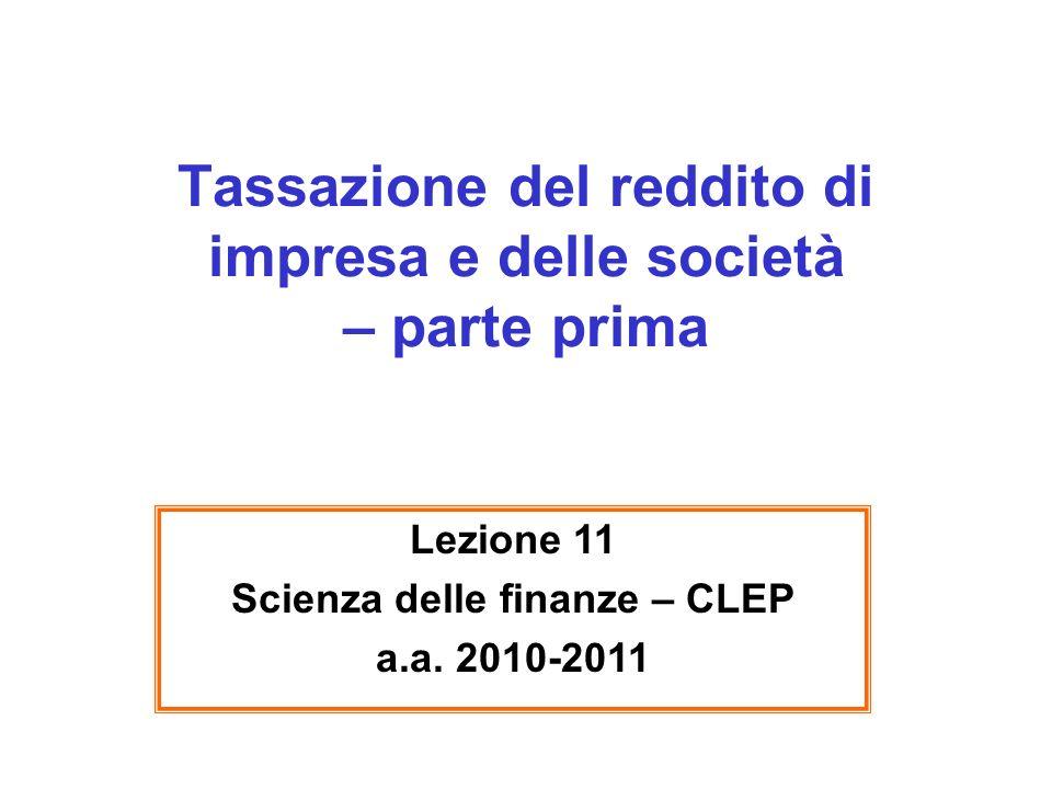 Tassazione del reddito di impresa e delle società – parte prima Lezione 11 Scienza delle finanze – CLEP a.a.
