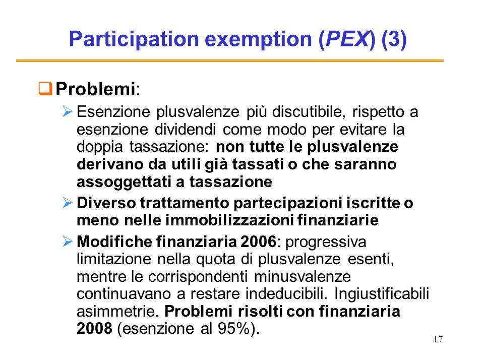 17 Participation exemption (PEX) (3) Problemi: Esenzione plusvalenze più discutibile, rispetto a esenzione dividendi come modo per evitare la doppia t