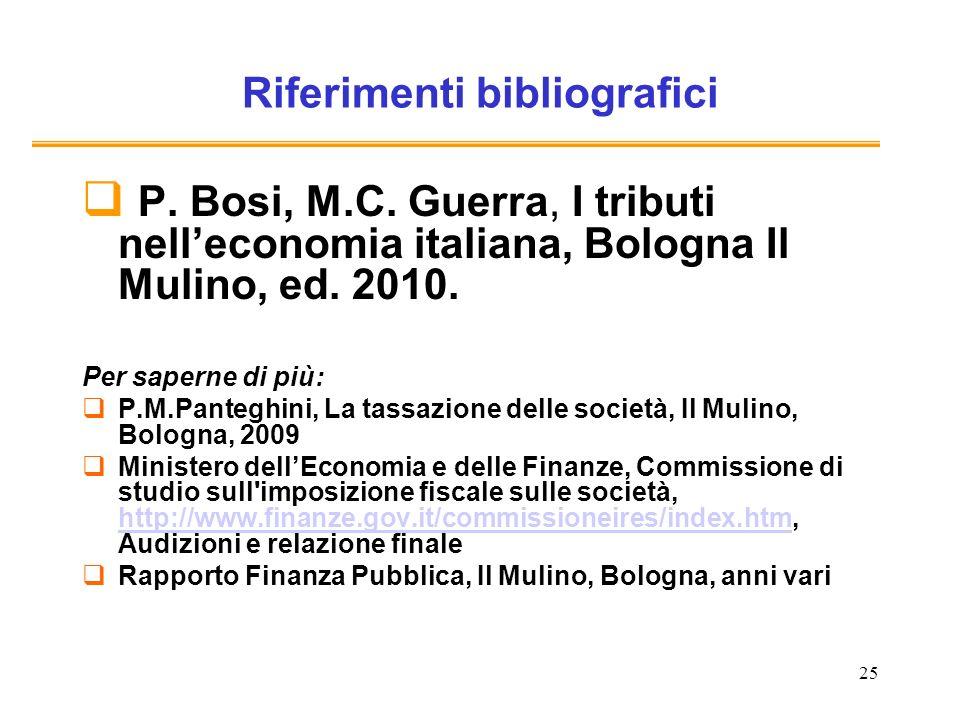 25 Riferimenti bibliografici P. Bosi, M.C. Guerra, I tributi nelleconomia italiana, Bologna Il Mulino, ed. 2010. Per saperne di più: P.M.Panteghini, L