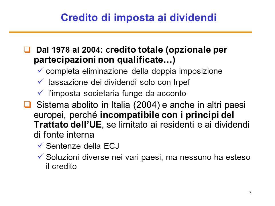 5 Credito di imposta ai dividendi Dal 1978 al 2004: c redito totale (opzionale per partecipazioni non qualificate…) completa eliminazione della doppia