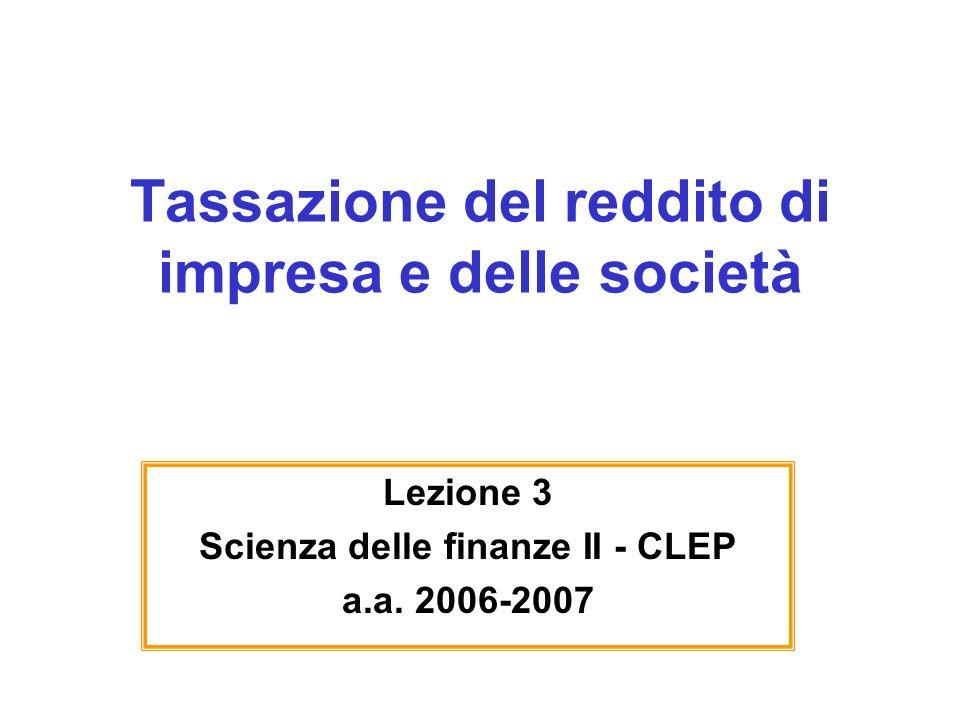 Tassazione del reddito di impresa e delle società Lezione 3 Scienza delle finanze II - CLEP a.a.