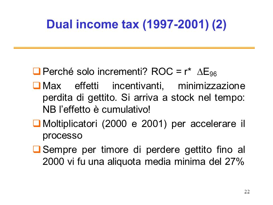 22 Dual income tax (1997-2001) (2) Perché solo incrementi.