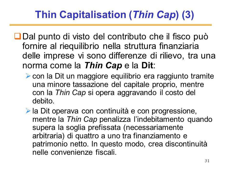 31 Thin Capitalisation (Thin Cap) (3) Dal punto di visto del contributo che il fisco può fornire al riequilibrio nella struttura finanziaria delle imp