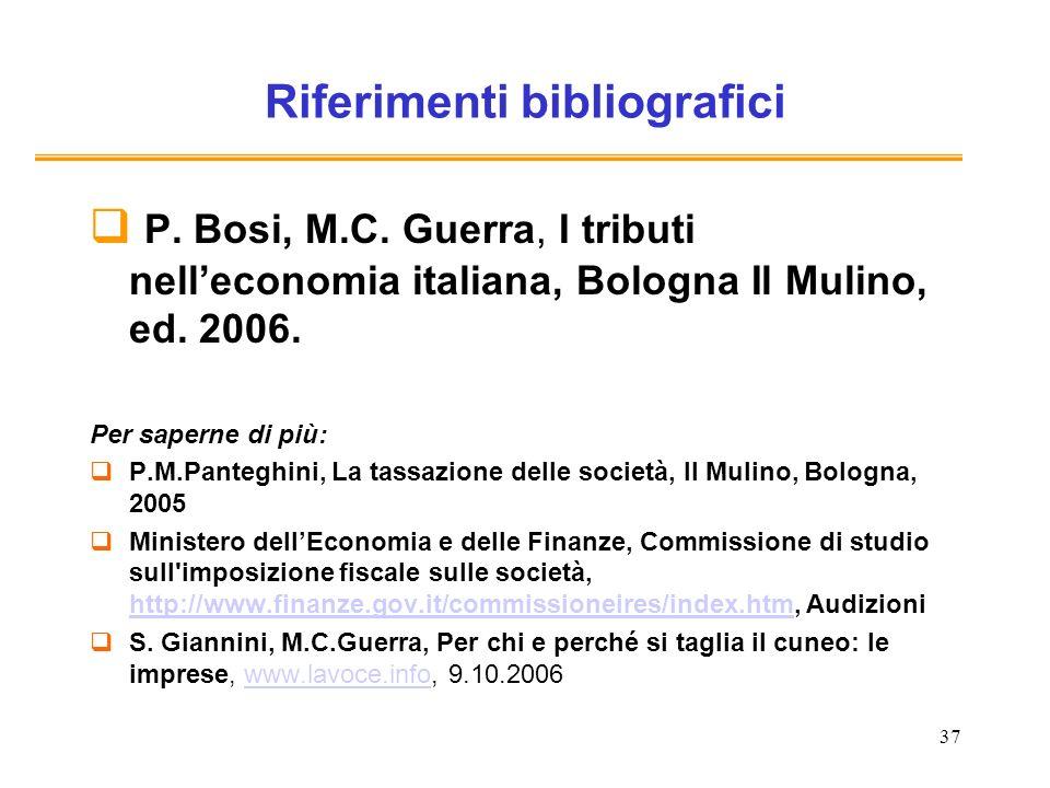 37 Riferimenti bibliografici P. Bosi, M.C. Guerra, I tributi nelleconomia italiana, Bologna Il Mulino, ed. 2006. Per saperne di più: P.M.Panteghini, L