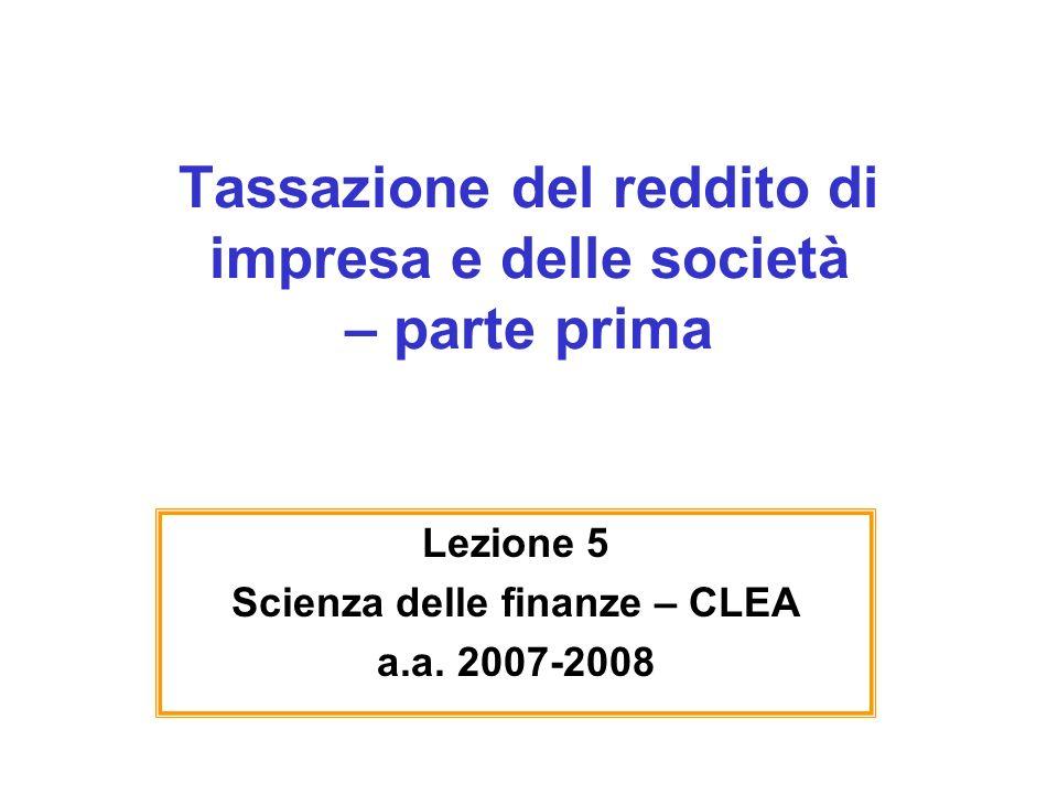 Tassazione del reddito di impresa e delle società – parte prima Lezione 5 Scienza delle finanze – CLEA a.a.