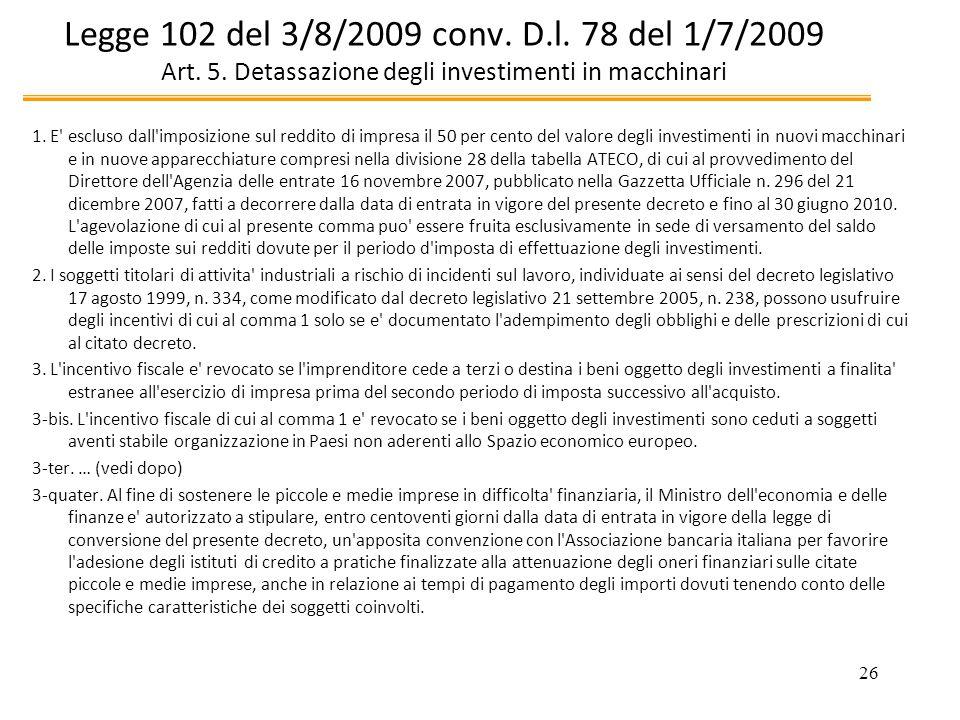 26 Legge 102 del 3/8/2009 conv. D.l. 78 del 1/7/2009 Art. 5. Detassazione degli investimenti in macchinari 1. E' escluso dall'imposizione sul reddito