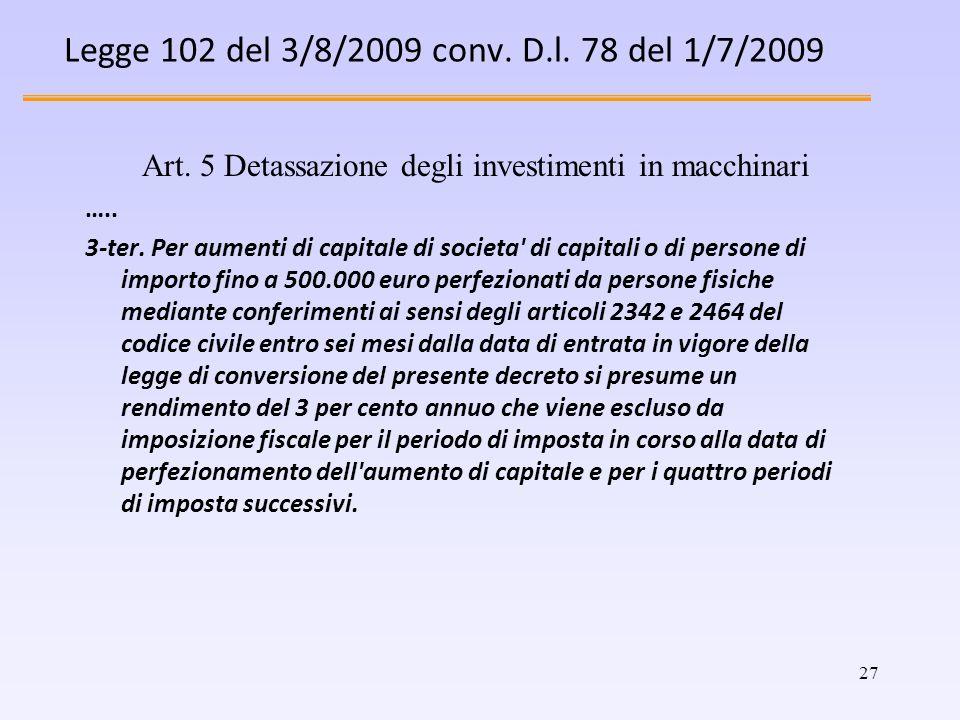 27 Legge 102 del 3/8/2009 conv. D.l. 78 del 1/7/2009 Art. 5 Detassazione degli investimenti in macchinari ….. 3-ter. Per aumenti di capitale di societ