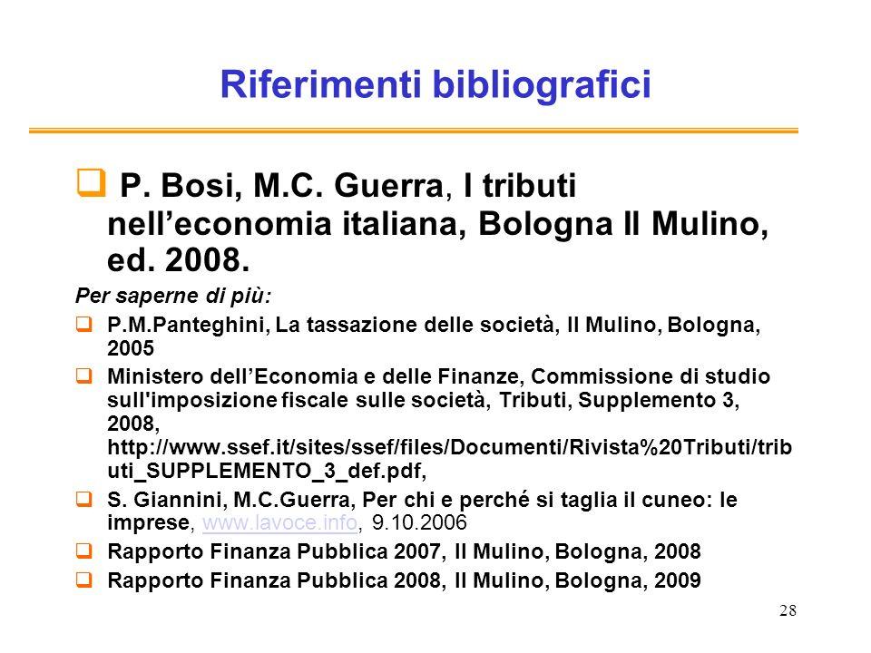 28 Riferimenti bibliografici P. Bosi, M.C. Guerra, I tributi nelleconomia italiana, Bologna Il Mulino, ed. 2008. Per saperne di più: P.M.Panteghini, L