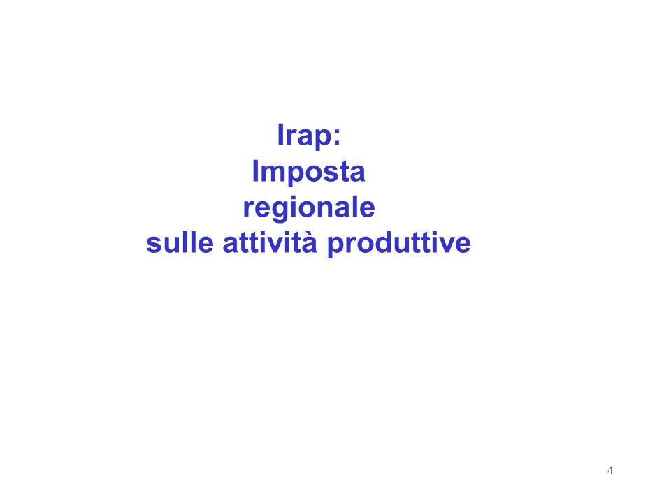 4 Irap: Imposta regionale sulle attività produttive
