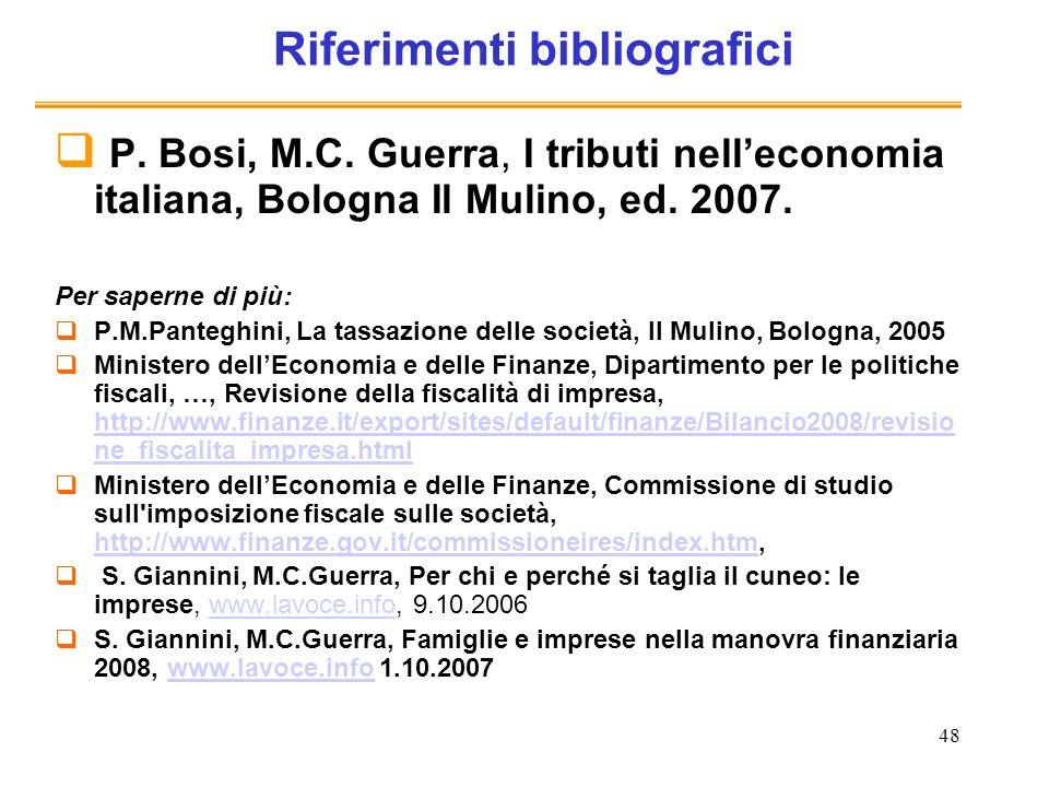 48 Riferimenti bibliografici P. Bosi, M.C. Guerra, I tributi nelleconomia italiana, Bologna Il Mulino, ed. 2007. Per saperne di più: P.M.Panteghini, L