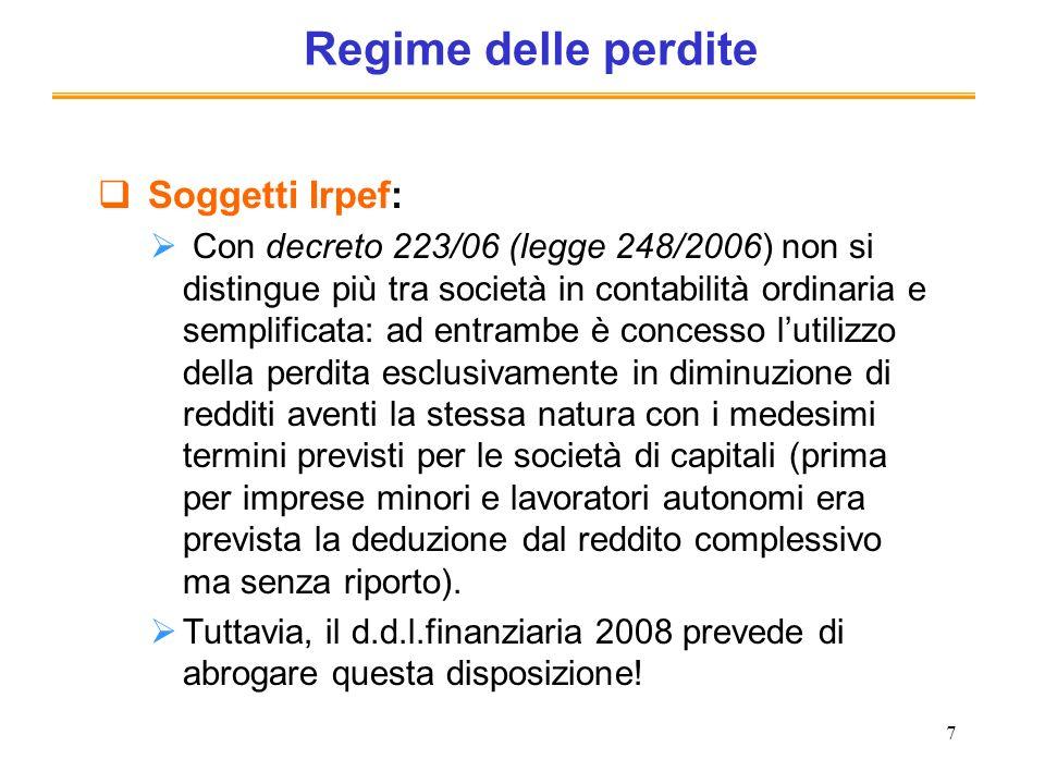 7 Regime delle perdite Soggetti Irpef: Con decreto 223/06 (legge 248/2006) non si distingue più tra società in contabilità ordinaria e semplificata: a