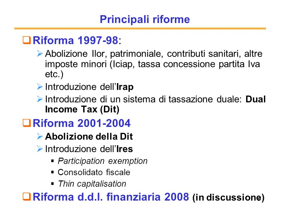 9 Principali riforme Riforma 1997-98: Abolizione Ilor, patrimoniale, contributi sanitari, altre imposte minori (Iciap, tassa concessione partita Iva e