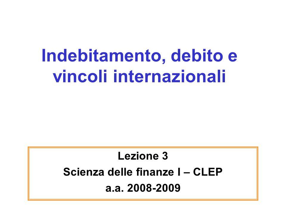 Indebitamento, debito e vincoli internazionali Lezione 3 Scienza delle finanze I – CLEP a.a. 2008-2009