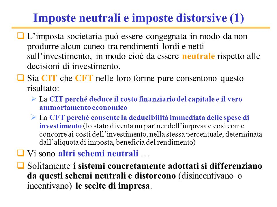 Imposte neutrali e imposte distorsive (1) Limposta societaria può essere congegnata in modo da non produrre alcun cuneo tra rendimenti lordi e netti s