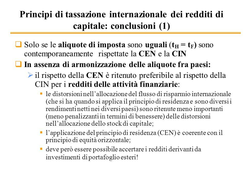 Principi di tassazione internazionale dei redditi di capitale: conclusioni (1) Solo se le aliquote di imposta sono uguali (t H = t F ) sono contempora