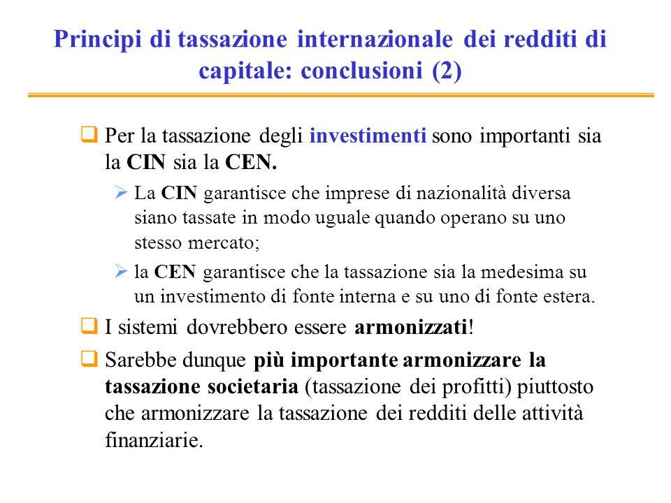Principi di tassazione internazionale dei redditi di capitale: conclusioni (2) Per la tassazione degli investimenti sono importanti sia la CIN sia la