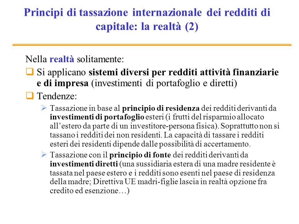 Principi di tassazione internazionale dei redditi di capitale: la realtà (2) Nella realtà solitamente: Si applicano sistemi diversi per redditi attivi