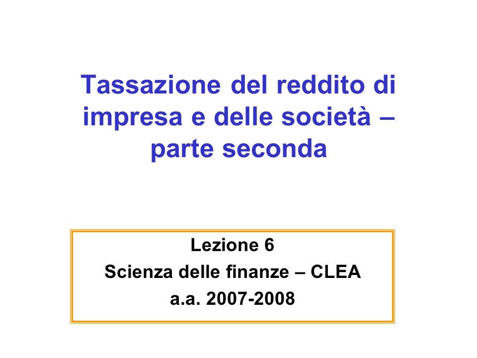 Tassazione del reddito di impresa e delle società – parte seconda Lezione 6 Scienza delle finanze – CLEA a.a.