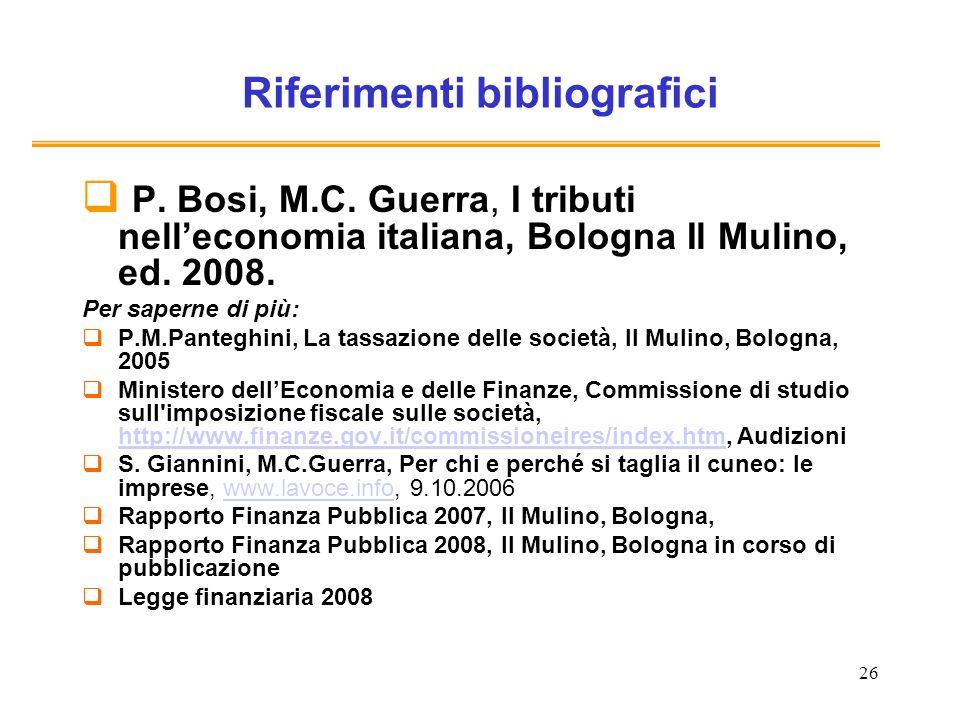 26 Riferimenti bibliografici P. Bosi, M.C. Guerra, I tributi nelleconomia italiana, Bologna Il Mulino, ed. 2008. Per saperne di più: P.M.Panteghini, L