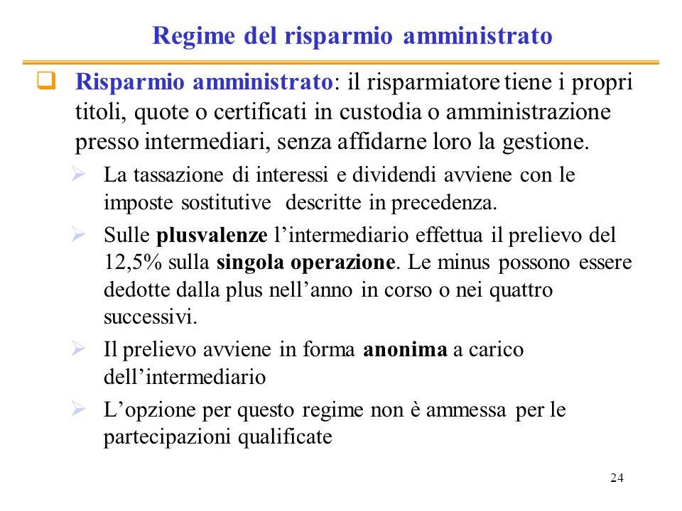 24 Regime del risparmio amministrato Risparmio amministrato: il risparmiatore tiene i propri titoli, quote o certificati in custodia o amministrazione