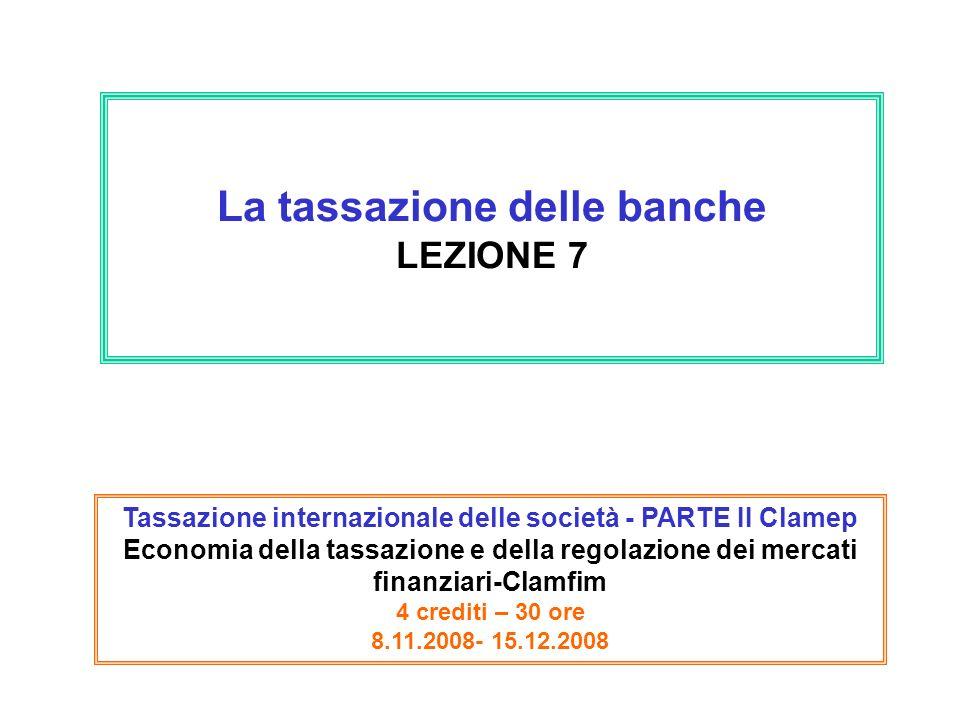 La tassazione delle banche LEZIONE 7 Tassazione internazionale delle società - PARTE II Clamep Economia della tassazione e della regolazione dei merca