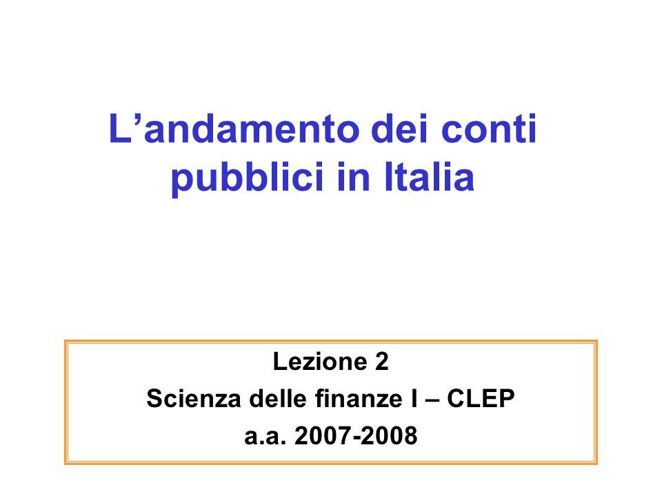 Landamento dei conti pubblici in Italia Lezione 2 Scienza delle finanze I – CLEP a.a. 2007-2008