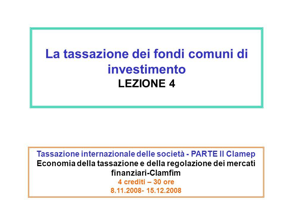 La tassazione dei fondi comuni di investimento LEZIONE 4 Tassazione internazionale delle società - PARTE II Clamep Economia della tassazione e della r