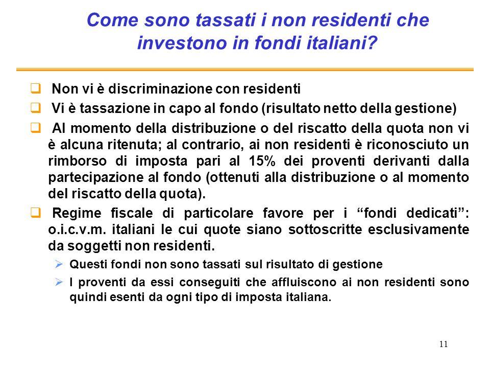 11 Come sono tassati i non residenti che investono in fondi italiani? Non vi è discriminazione con residenti Vi è tassazione in capo al fondo (risulta