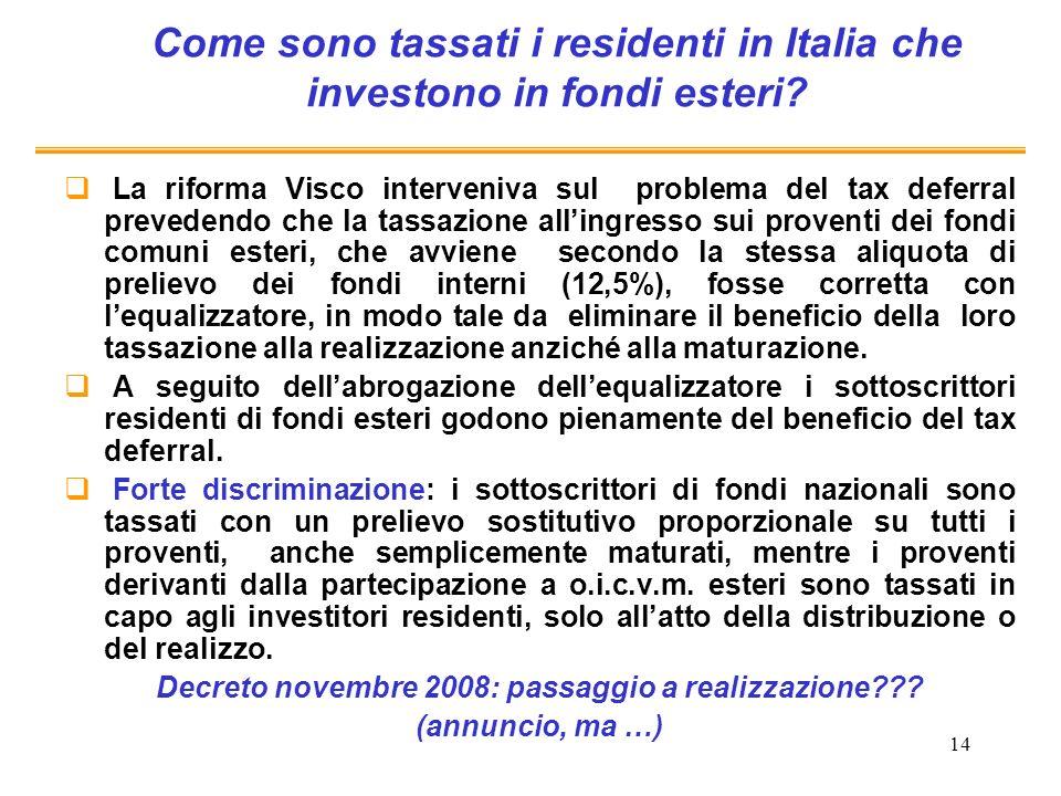 14 Come sono tassati i residenti in Italia che investono in fondi esteri? La riforma Visco interveniva sul problema del tax deferral prevedendo che la