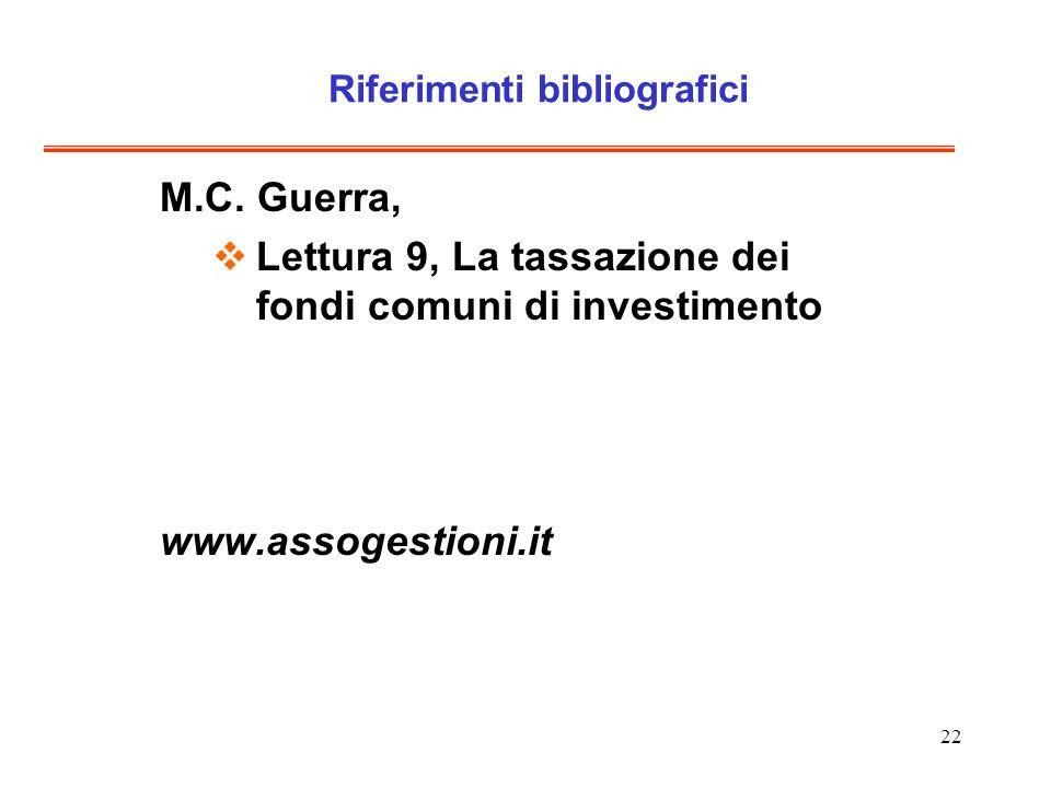 22 Riferimenti bibliografici M.C. Guerra, Lettura 9, La tassazione dei fondi comuni di investimento www.assogestioni.it
