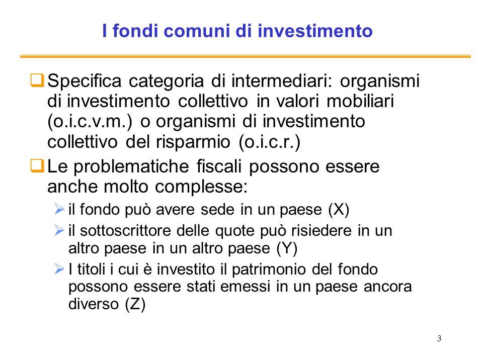 3 I fondi comuni di investimento Specifica categoria di intermediari: organismi di investimento collettivo in valori mobiliari (o.i.c.v.m.) o organism