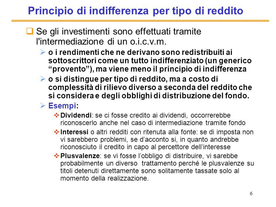 6 Principio di indifferenza per tipo di reddito Se gli investimenti sono effettuati tramite l'intermediazione di un o.i.c.v.m. o i rendimenti che ne d