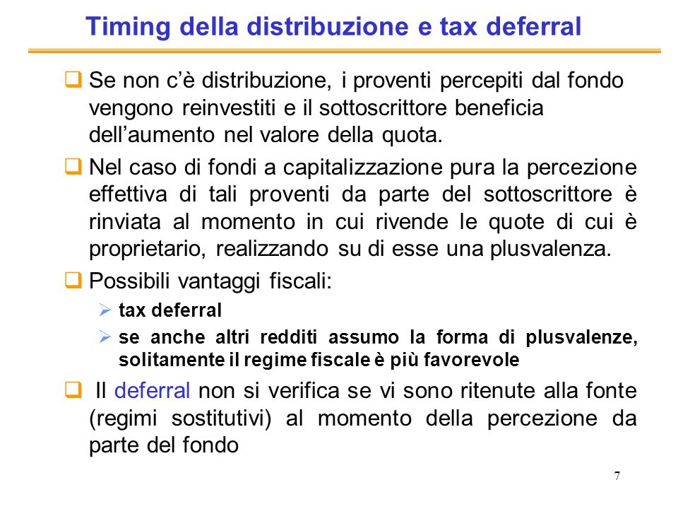 7 Timing della distribuzione e tax deferral Se non cè distribuzione, i proventi percepiti dal fondo vengono reinvestiti e il sottoscrittore beneficia