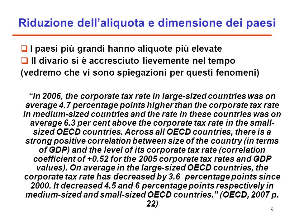 9 I paesi più grandi hanno aliquote più elevate Il divario si è accresciuto lievemente nel tempo (vedremo che vi sono spiegazioni per questi fenomeni)