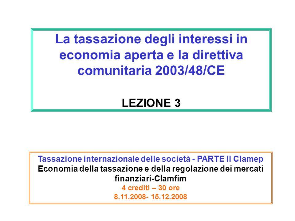 La tassazione degli interessi in economia aperta e la direttiva comunitaria 2003/48/CE LEZIONE 3 Tassazione internazionale delle società - PARTE II Cl