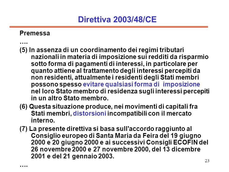 23 Direttiva 2003/48/CE Premessa …. (5) In assenza di un coordinamento dei regimi tributari nazionali in materia di imposizione sui redditi da risparm