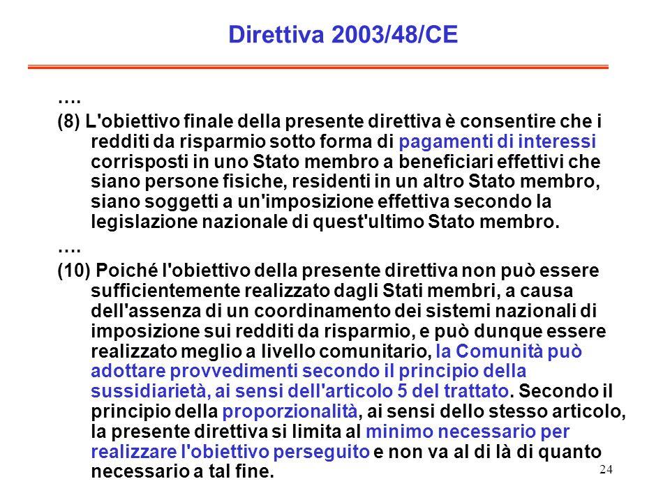24 Direttiva 2003/48/CE …. (8) L'obiettivo finale della presente direttiva è consentire che i redditi da risparmio sotto forma di pagamenti di interes