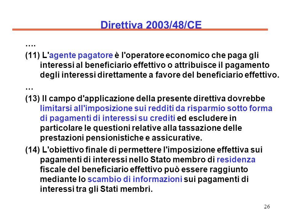 26 Direttiva 2003/48/CE …. (11) L'agente pagatore è l'operatore economico che paga gli interessi al beneficiario effettivo o attribuisce il pagamento