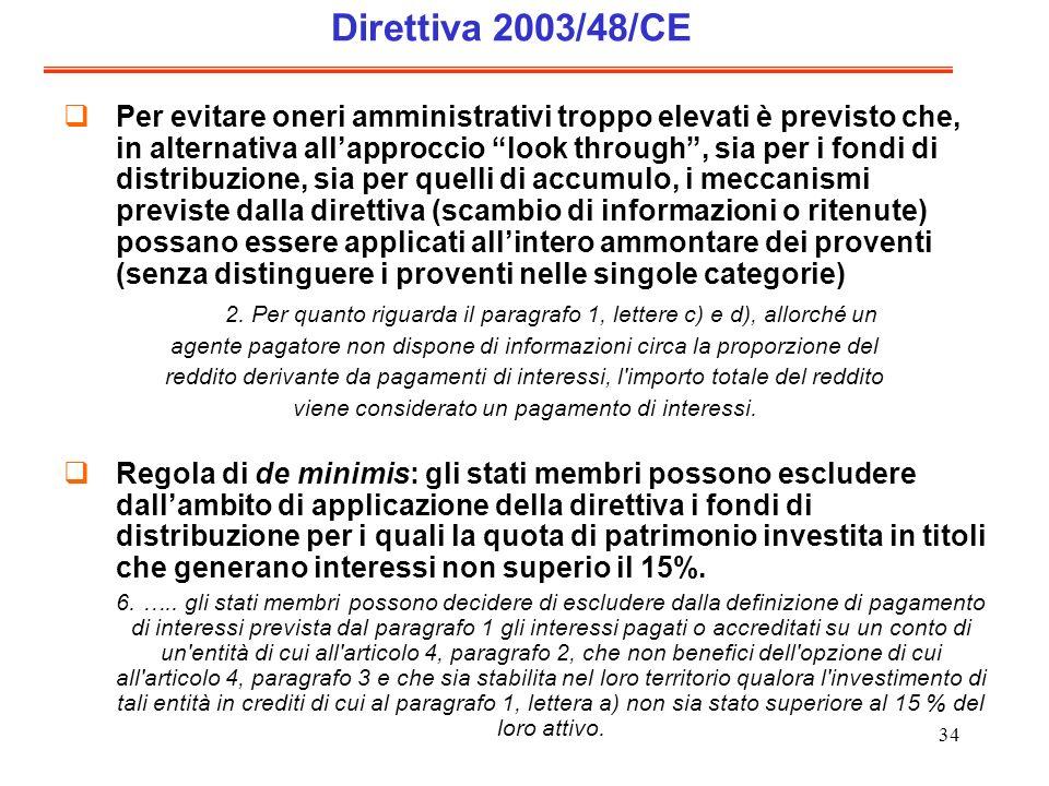 34 Direttiva 2003/48/CE Per evitare oneri amministrativi troppo elevati è previsto che, in alternativa allapproccio look through, sia per i fondi di d