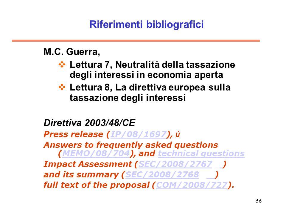 56 Riferimenti bibliografici M.C. Guerra, Lettura 7, Neutralità della tassazione degli interessi in economia aperta Lettura 8, La direttiva europea su