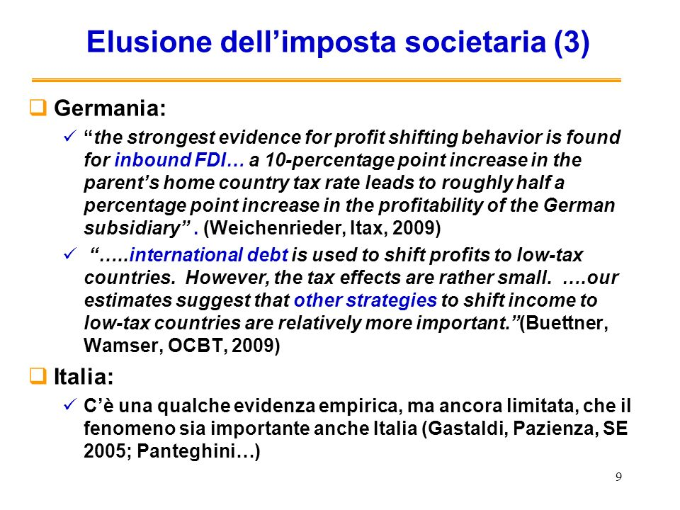 9 Elusione dellimposta societaria (3) Germania: the strongest evidence for profit shifting behavior is found for inbound FDI… a 10-percentage point in