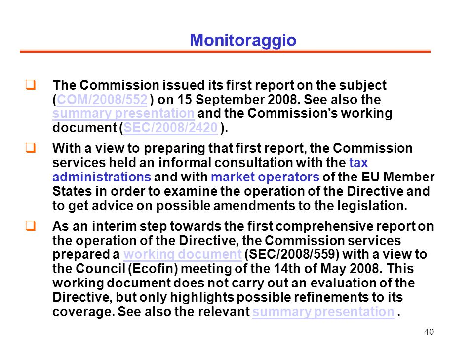 40 Monitoraggio The Commission issued its first report on the subject (COM/2008/552 ) on 15 September 2008.
