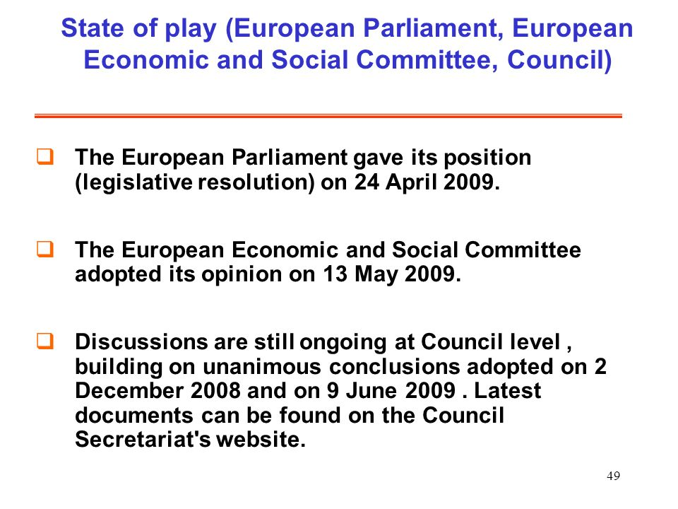49 State of play (European Parliament, European Economic and Social Committee, Council) The European Parliament gave its position (legislative resolution) on 24 April 2009.