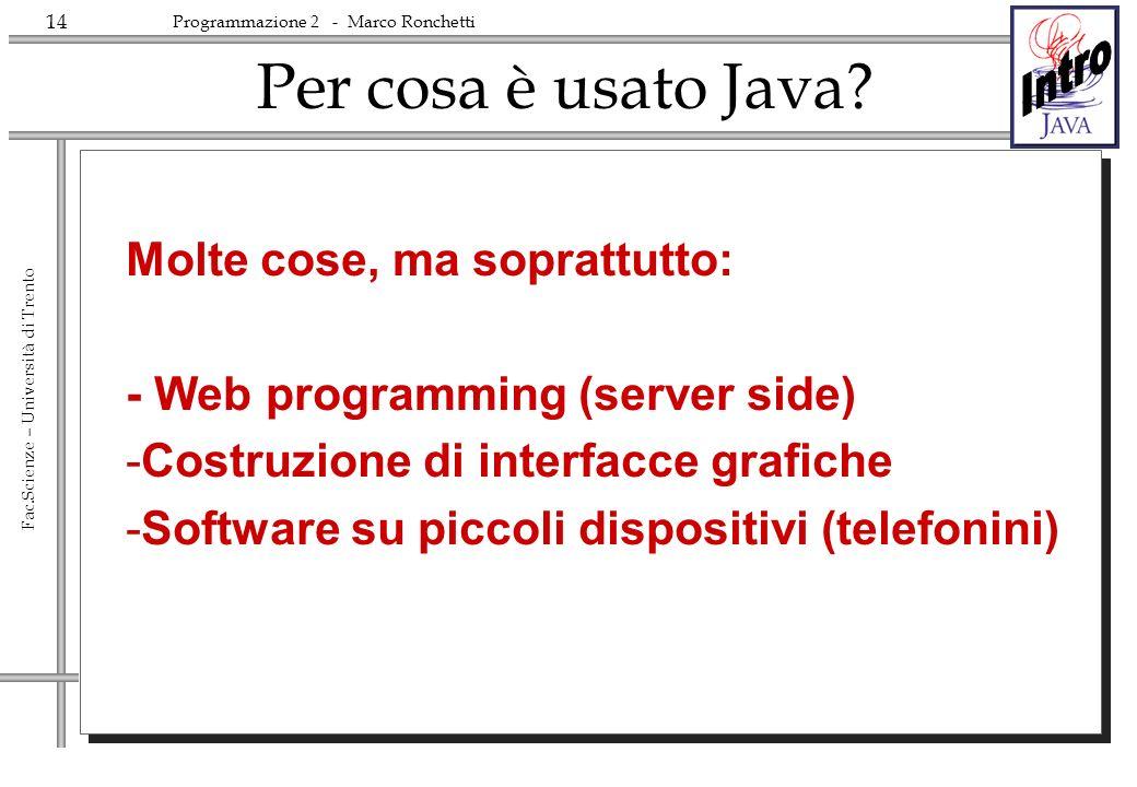 14 Fac.Scienze – Università di Trento Programmazione 2 - Marco Ronchetti Per cosa è usato Java.