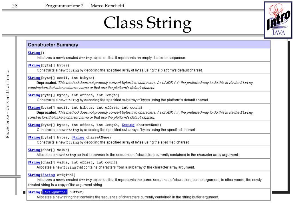 38 Fac.Scienze – Università di Trento Programmazione 2 - Marco Ronchetti Class String