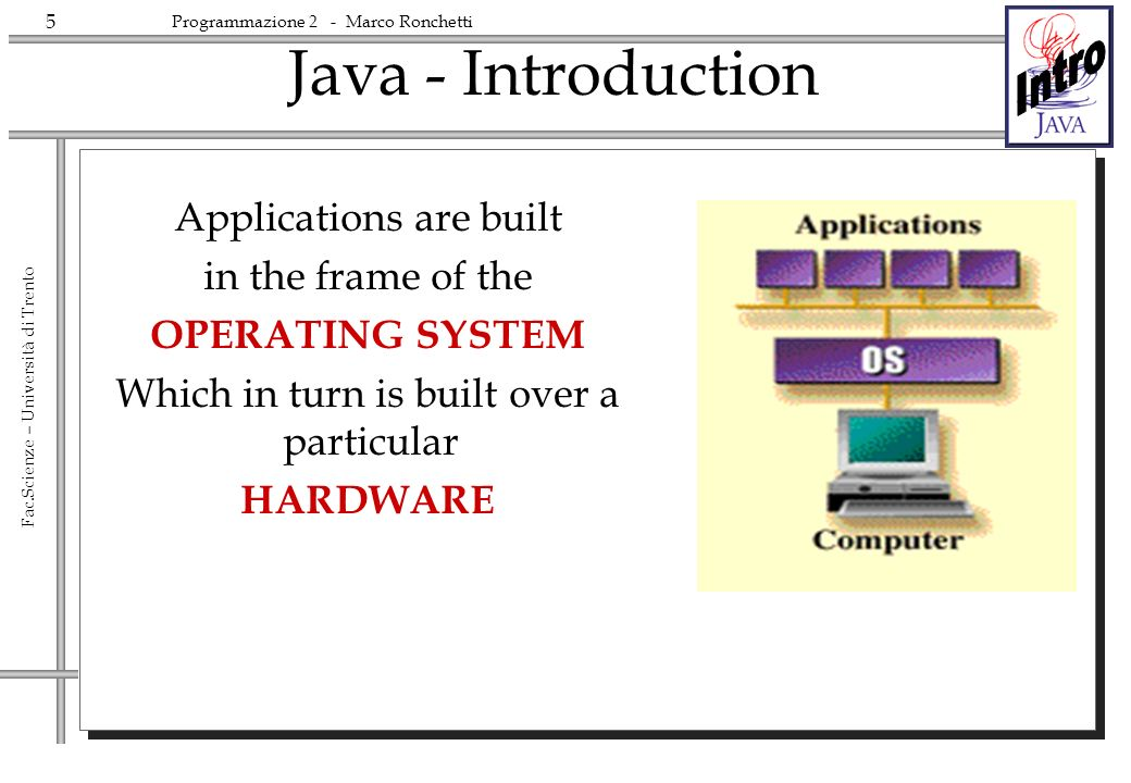 26 Fac.Scienze – Università di Trento Programmazione 2 - Marco Ronchetti Facilità Java è basato sul C, come il C++.