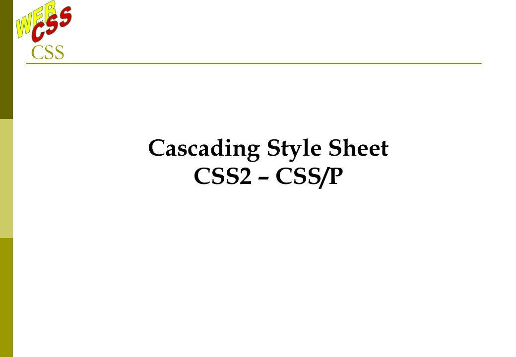 CSS Cascading Style Sheet CSS2 – CSS/P