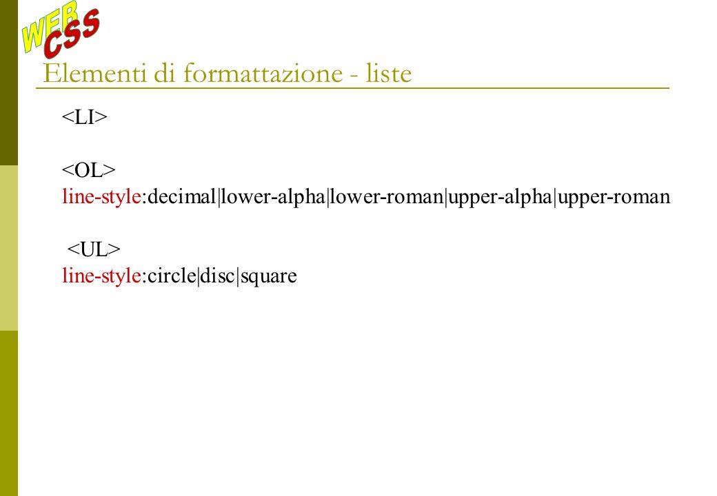 Elementi di formattazione - liste line-style:decimal|lower-alpha|lower-roman|upper-alpha|upper-roman line-style:circle|disc|square